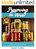 Preserving the Harvest : 90 Easy Recipes Preserving Your Fruits, Vegetables through Canning, Fermentation, Pickling and Dehydration. Includes 9 Italian Cooking Recipes (The New Guide 2020 Book 1)