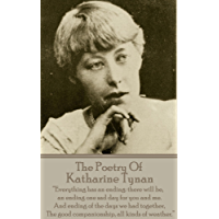 """The Poetry Of Katharine Tynan: """"Everything has an ending: there will be, an ending one sad day for you and me. And ending of the days we had together, The good companionship, all kinds of weather."""""""