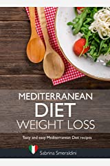Mediterranean Diet Weight Loss: Tasty and easy Mediterranean Diet recipes for weight loss Kindle Edition