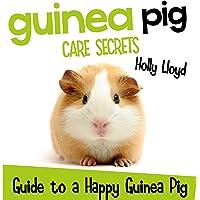 Guinea Pig Care Secrets: Kids Guide to a Happy Guinea Pig: Kids Pet Care & Guides, Book 3