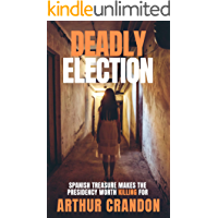 Deadly Election: Spanish treasure makes the Presidency worth killing for (Asian Intrigue Book 1)