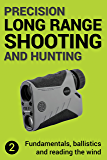 Precision Long Range Shooting And Hunting: Vol. 2: Fundamentals, ballistics and reading the wind