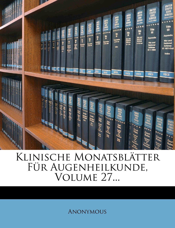 Download Klinische Monatsblatter Fur Augenheilkunde, Volume 27... (German Edition) pdf