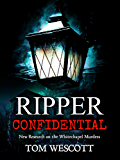 Ripper Confidential: New Research on the Whitechapel Murders (Jack the Ripper Book 2)
