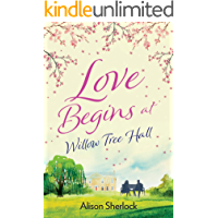Love Begins at Willow Tree Hall: A warm, witty and heartwarming read (The Willow Tree Hall Series Book 1)