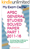 APSC GENERAL STUDIES SOLVED PAPER PART 1  2011-16: Fully Solved Paper of APSC Prelims Previous Years General Studies Papers from 2011 to 2016