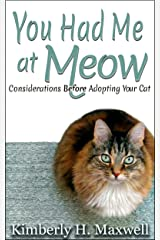 You Had Me at Meow: Considerations before Adopting your Cat Kindle Edition