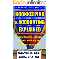 BOOKKEEPING & ACCOUNTING EXPLAINED: For Small Business & Home Business the Easy Way (Over 25+ Examples!) ((Bookkeeping, Accounting, Quickbooks, Simply Accounting, Sage, ACCPAC)) (English Edition)