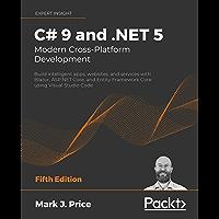 C# 9 and .NET 5 – Modern Cross-Platform Development: Build intelligent apps, websites, and services with Blazor, ASP.NET…