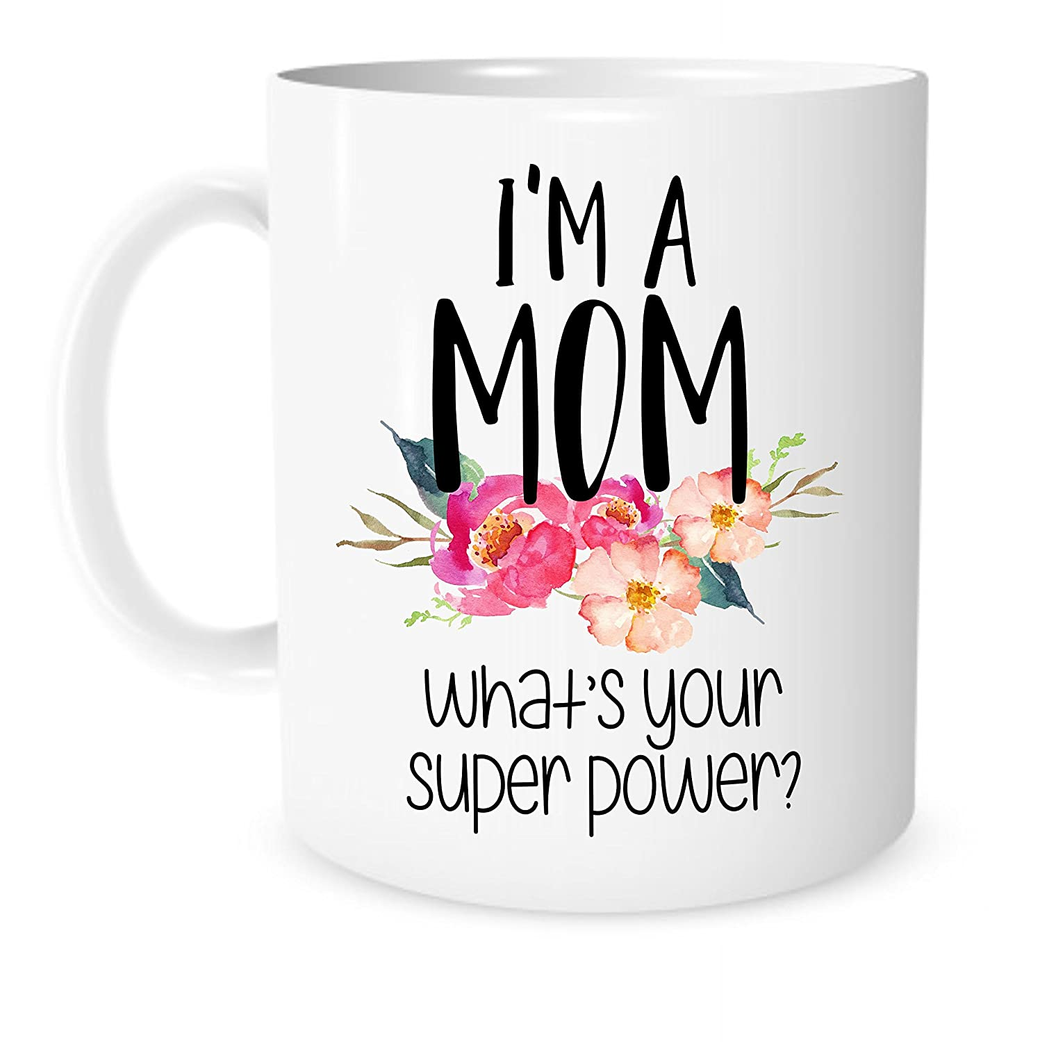 I'm A Mom What's Your Super Power - 11 Ounce White Ceramic Tea Cup