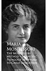 The Montessori Method - Scientific Pedagogy as Applied to Child Education (English Edition) eBook Kindle