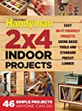 The Family Handyman 2 X 4 Indoor Projects: Simple Projects Anyone Can Do (Family Handyman Ultimate Projects)