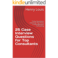25 Case Interview Questions for Top Consultants: Tricky Questions Asked by Top Firms in Management Consulting
