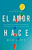 El amor hace: Descubre una vida secretamente increíble en un mundo ordinario (Spanish Edition)