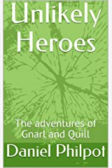 Unlikely Heroes: The Adventures of Gnarl and Quill Kindle Edition