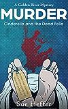 Cinderella and the Dead Fella Murder  (Cozy Mystery): Golden River Mystery