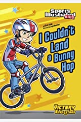 I Couldn't Land a Bunny Hop (Sports Illustrated Kids Victory School Superstars) Kindle Edition