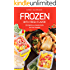 Frozen with Fresh Flavor: 25 Delicious Meals Safe for the Freezer