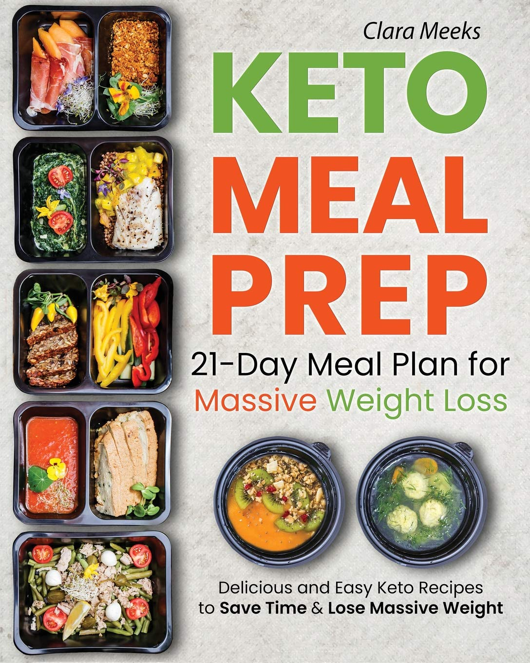 Keto Meal Prep 21 Day Meal Prep For Massive Weight Loss Delicious And Easy Keto Recipes To Save Time Lose Massive Weight Keto Recipes For Beginners Meeks Clara 9781796232592 Amazon Com Books
