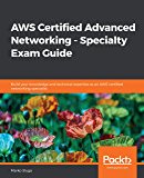 AWS Certified Advanced Networking - Specialty Exam Guide: Build your knowledge and technical expertise as an AWS-certified networking specialist (English Edition)