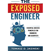 The Exposed Engineer: Essential Success Principles for Engineers and Scientists (English Edition)