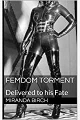 Femdom Torment: Delivered to his Fate (Femdom Trap Book 2) Kindle Edition