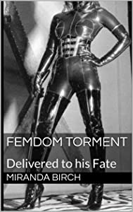 Femdom Torment: Delivered to his Fate (Femdom Trap Book 2)