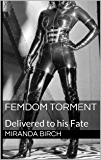Femdom Torment: Delivered to his Fate (Femdom Trap Book 2) (English Edition)