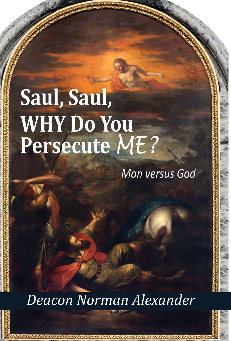 Download Saul, Saul, Why Do You Persecute Me?: Man versus God PDF