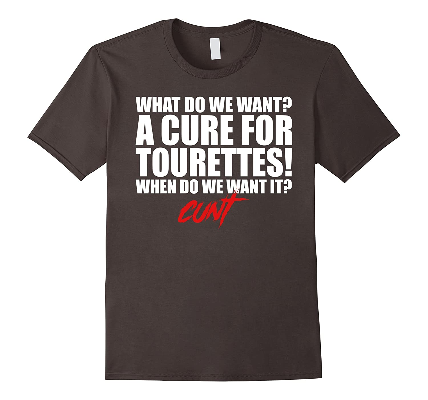 f5f0ae40ee A Cure For Tourettes T-shirt What Do We Want – Hntee.com
