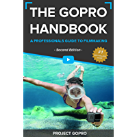 The GoPro Handbook: A Professionals Guide to Filmmaking