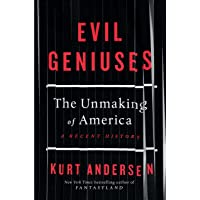Evil Geniuses: The Unmaking of America – A Recent History