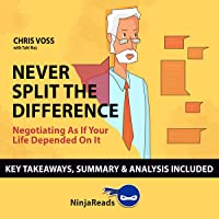 Summary of Never Split the Difference: Negotiating as if Your Life Depended on It by Chris Voss with Tahl Raz: Key…