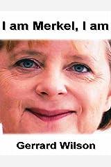 I Am Merkel, I Am Kindle Edition