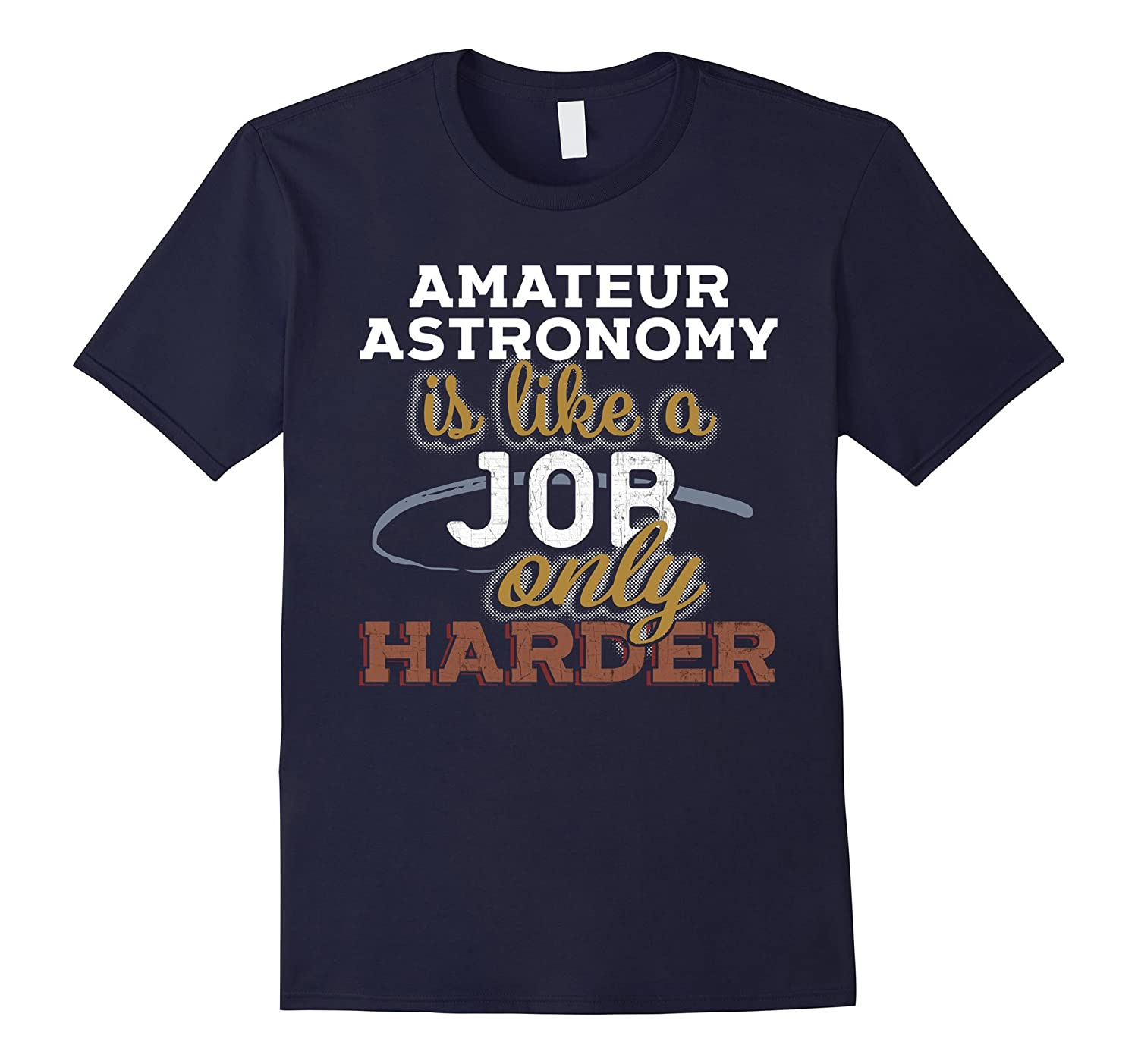 Amateur Astronomy is Just Like a Job Only Harder T Shirt-TJ