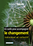 65 outils pour accompagner le changement individuel et collectif (French Edition)
