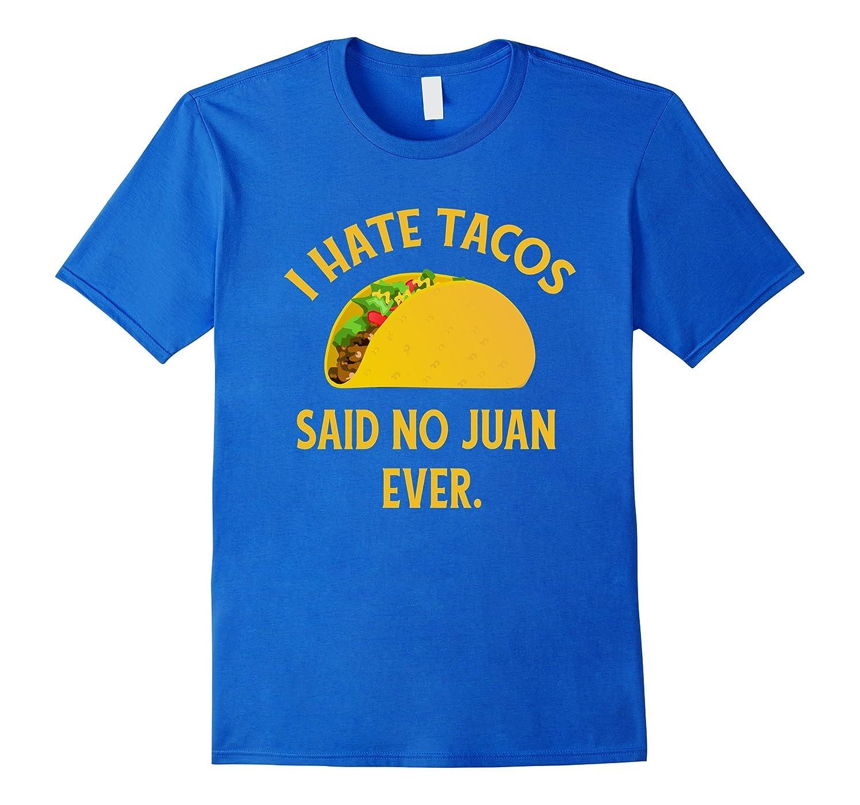 c5f47a4a I Hate Tacos Said No Juan Ever T-Shirt Funny Cinco de Mayo-RT ...