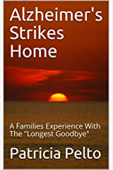 "Alzheimer's Strikes Home: A Families Experience With The ""Longest Goodbye"" Kindle Edition"