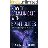 How to Communicate with Spirit Guides: A Psychic Development Workbook