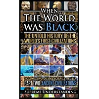 When the World Was Black Part Two: The Untold History of the World's First Civilizations - Ancient Civilizations