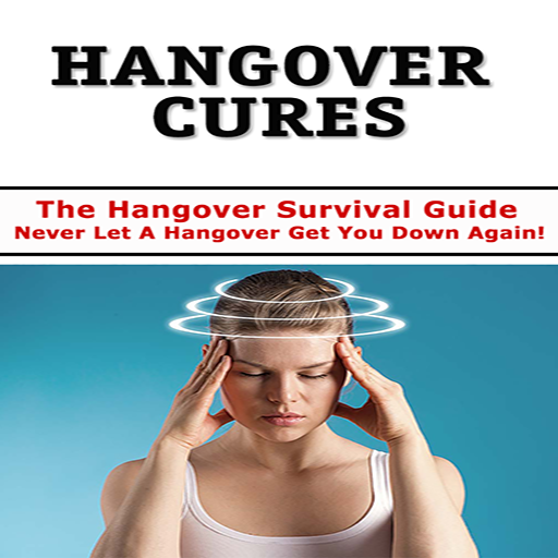 Hangover Cures : Hangover Survival Guide - Never Let A Hangover Get You Down Again!