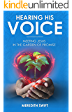 Hearing His Voice: Meeting Jesus in the Garden of Promise (English Edition)