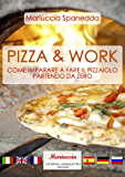 Pizza & Work: come imparare a fare il pizzaiolo partendo da zero (Italian Edition)