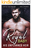 Royal Baby: His Unplanned Heir - A Prince's Secret Baby Romance (English Edition)
