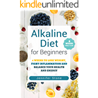 Alkaline Diet for Beginners: 4 Weeks to Lose Weight, Fight Inflammation and Balance Your Health and Energy