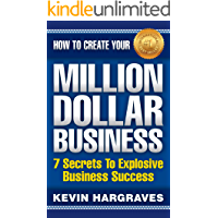 How To Create Your MILLION DOLLAR BUSINESS: 7 Secrets To Explosive Business Success
