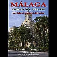 Málaga: Ciudad Del Paraíso, Un Viaje A Través De 2.800 Años (Spanish Edition)