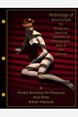 Anthology of Short Scripts  For Producers, Directors, Directors of  Photography, Reels, Film Festivals Kindle Edition