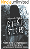 GHOST STORIES: Compilation of horrifyingly REAL ghost stories- Truly disturbing-Hauntings & Paranormal stories (Horror Anthology Series )