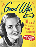 The Good Wife Guide: 19 Rules for Keeping a Happy Husband (English Edition)